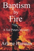 Baptism By Fire: A Ted Peters Mystery - Harman, Arlene,