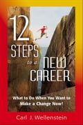 12 Steps to a New Career - Carl J. Wellenstein