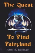 The Quest To Find Fairyland - Hazel Boreham