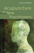 Acupuncture for New Practitioners - John Hamwee