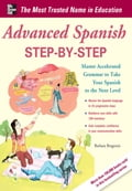 Advanced Spanish Step-by-Step: Master Accelerated Grammar to Take Your Spanish to the Next Level: Master Accelerated Grammar to Take Your Spanish to the Next Level - Barbara Bregstein