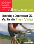 Enhancing a Dreamweaver CS3 Web Site with Flash Video: Visual QuickProject Guide - David Karlins