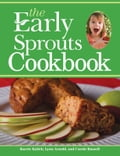 The Early Sprouts Cookbook - Carole Russell, Karrie Kalich, Lynn Arnold
