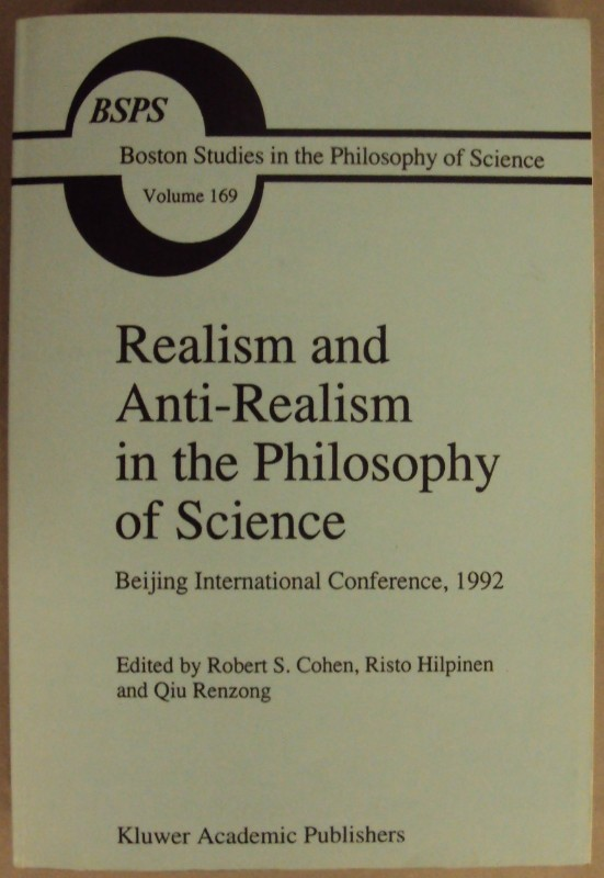 Realism and Anti-Realism in the Philosophy of Science. Beijing International Conference, 1992. With Front - Cohen, Robert S. / Hilpinen, Risto / Renzong, Qiu (Ed.)