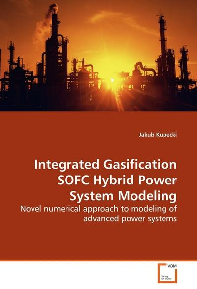 Integrated Gasification SOFC Hybrid Power System Modeling - Jakub Kupecki