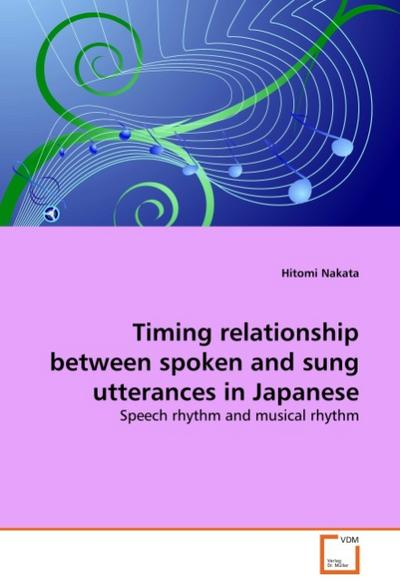 Timing relationship between spoken and sung utterances in Japanese - Hitomi Nakata