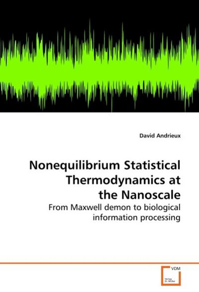 Nonequilibrium Statistical Thermodynamics at theNanoscale - David Andrieux