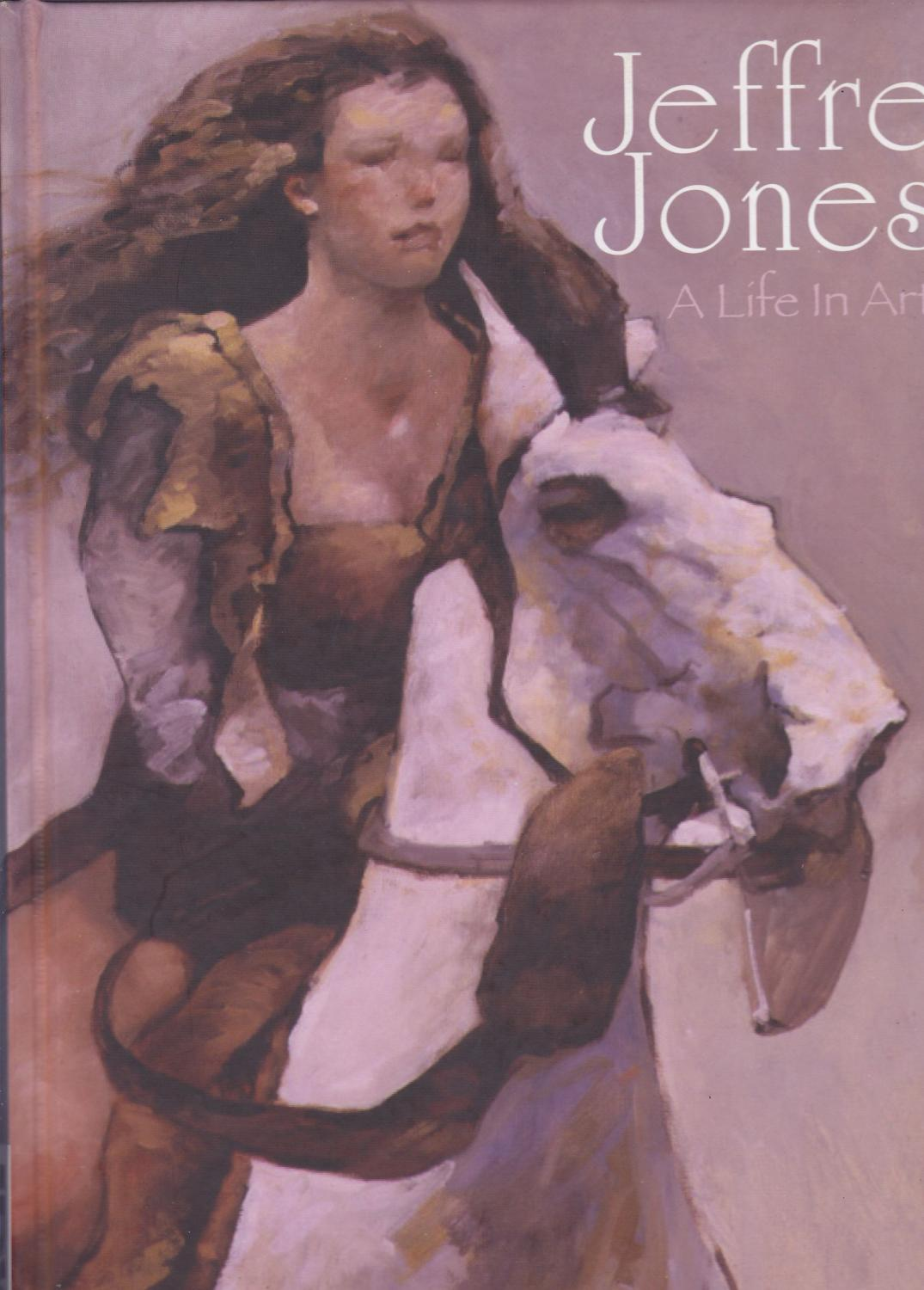 Jeffrey Jones A Life in Art - Jeffrey Jones, Cliff Biggers