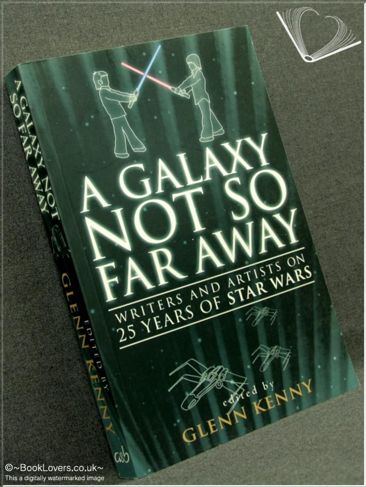 A Galaxy Not So Far Away: Writers and Artists on Twenty-five Years of