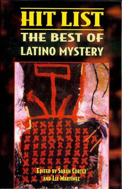 Hit List: The Best of Latino Mystery - Edited by Sarah Cortez and Liz Martinez