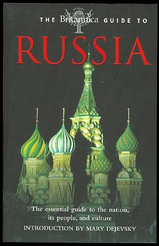 THE BRITANNICA GUIDE TO RUSSIA. THE ESSENTIAL GUIDE TO THE NATION, ITS PEOPLE, AND CULTURE. - Dejevsky, Mary, introduction.