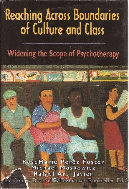Reaching Across Boundaries of Culture and Class Widening the Scope of Psychotherapy - Foster, RoseMarie Perez with Michael Moskowitz and Rafael Art. Javier, Editors