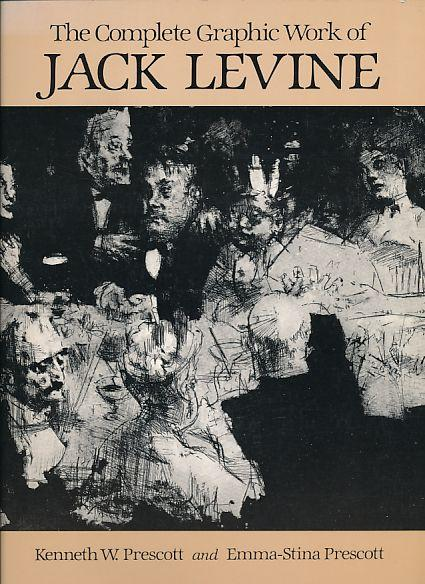 The complete graphic work of Jack Levine., Ed. by Kenneth W. Prescott and Emma-Stina Prescott. - Levine, Jack