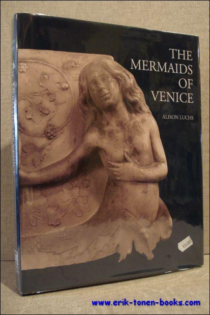 The Mermaids of Venice. Fantastic Sea Creatures in Venetian Renaissance Art - A. Luchs