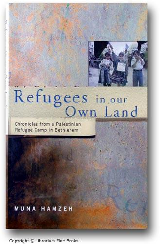 Refugees in Our Own Land: Chronicles from a Palestinian Refugee Camp in Bethlehem. - Hamzeh, Muna.
