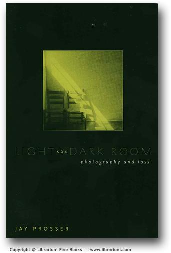 Light in the Dark Room: Photography and Loss. - Prosser, Jan.