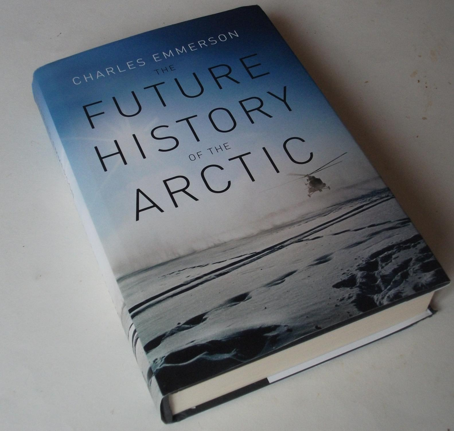 The Future History of the Arctic - Emmerson, Charles
