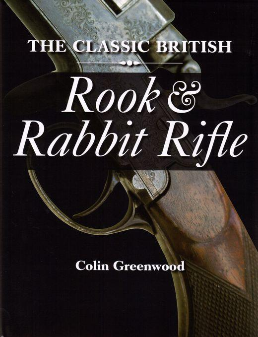 THE CLASSIC BRITISH ROOK & RABBIT RIFLE. By Colin Greenwood. - Greenwood (Colin).