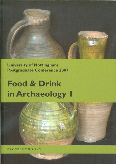 FOOD AND DRINK IN ARCHAEOLOGY I: UNIVERSITY OF NOTTINGHAM POSTGRADUATE CONFERENCE 2007 - Baker, S. , Allen, M. , Middle, S. , & Poole, K.