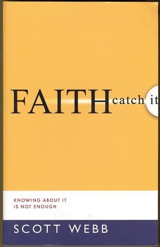 Faith: Catch It - Scott Webb