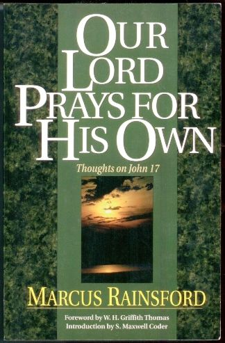 Our Lord Prays for His Own: Thoughts on John 17 - Rainsford, Marcus