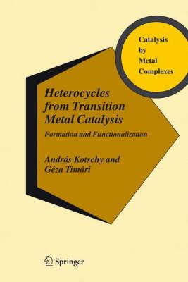 Heterocycles from Transition Metal Catalysis : Formation and Functionalization - Kotschy, András
