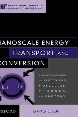 Nanoscale Energy Transport and Conversion: A Parallel Treatment of Electrons, Molecules, Phonons, and Photons - Chen, Gang