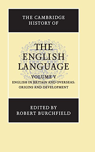 The Cambridge History of the English Language: Volume 5 English in Britain and Overseas: Origins and Development - Hogg, Richard M. (Editor)/ Burchfield, R. W. (Editor)/ Blake, N. F. (Editor)