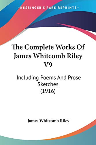 The Complete Works of James Whitcomb Riley V9: Including Poems and Prose Sketches (1916) - James Whitcomb Riley