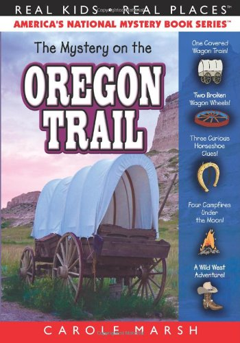 The Mystery on the Oregon Trail Real Kids, Real Places - Carole Marsh