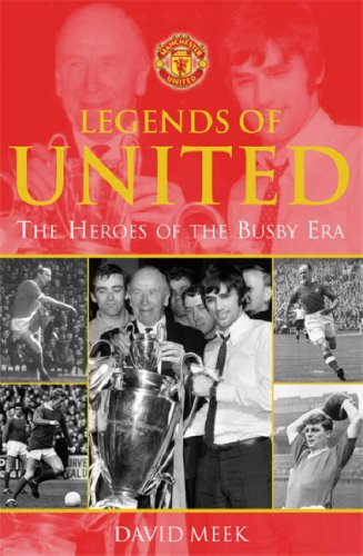 Legends of United: The Heroes of the Busby Era - Meek, David