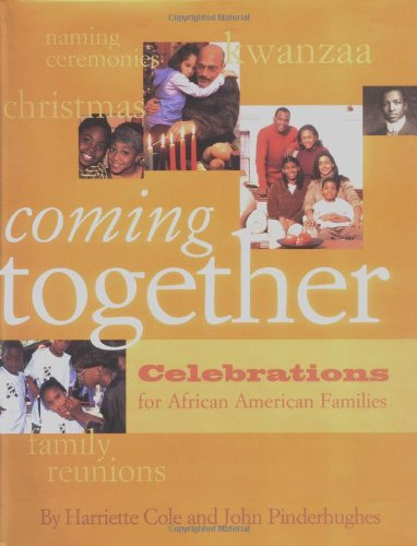 Coming Together: Celebrations for African American Families Christmas, Kwanzaa, Family Reunions, and Naming Ceremonies - Cole, Harriette; Pinderhughes, John