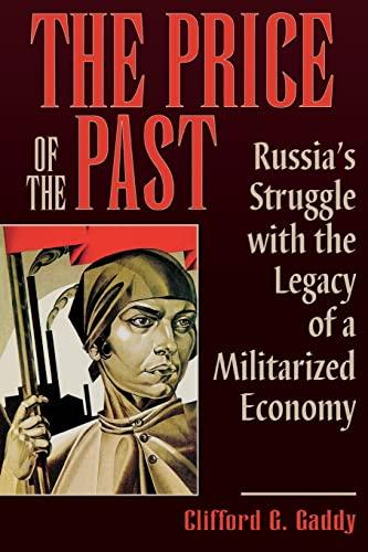 The Price of the Past: Russia s Struggle with the Legacy of a Militarized Economy (Paperback) - Clifford G. Gaddy
