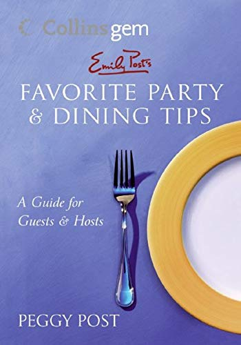 Emily Post's Favorite Party & Dining Tips: A Guide for Guests & Hosts (Collins Gem) - Post, Peggy