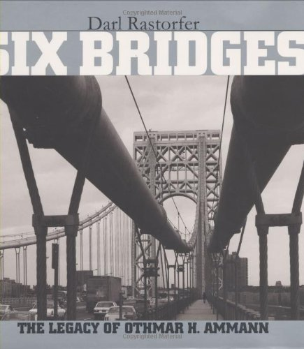 Six Bridges : The Legacy of Othmar H. Ammann - Rastorfer, Darl