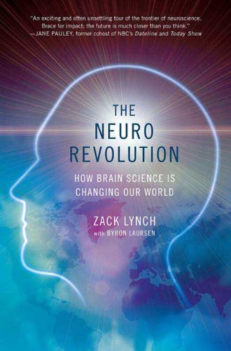 The Neuro Revolution: How Brain Science Is Changing Our World - Zack Lynch; Byron Laursen