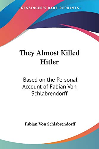 They Almost Killed Hitler Based on the Personal Account of Fabian Von Schlabrendorff by Fabian Von Schlabrendorff 2005 Paperback Reprint - Fabian Von Schlabrendorff