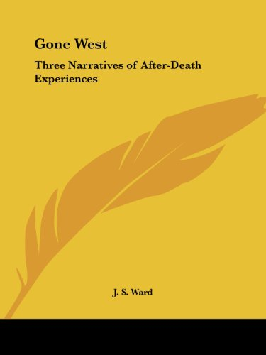 Gone West: Three Narratives of After-death Experiences - J.S.M. Ward