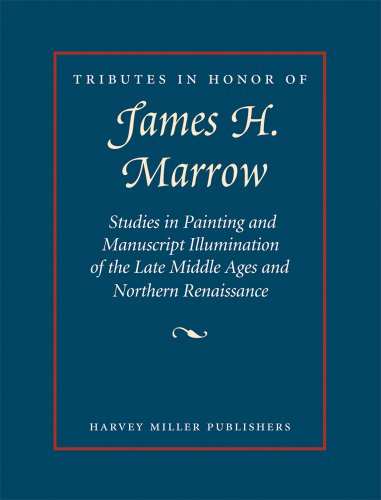 Harvey Miller Tributes HMTRIB 3 Tributes in Honor of James H. Marrow Studies in Painting and Manuscript Illumination of the Late Middle Ages and Northern Renaissance - J. Hamburger*, A. Korteweg (eds.)