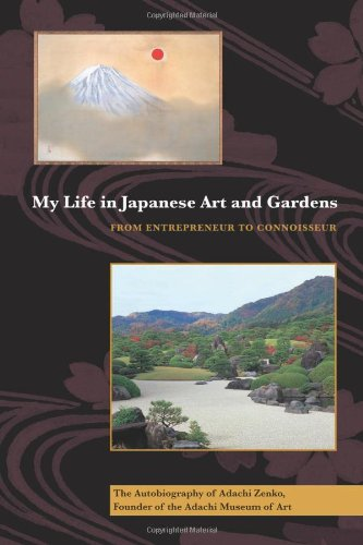 My Life in Japanese Art and Gardens: From Entrepreneur to Connoisseur (Hardback) - Adachi Zenko