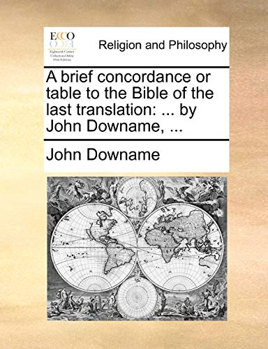 A brief concordance or table to the Bible of the last translation . by John Downame, . - John Downame