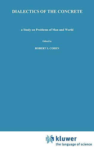 Boston Studies in the Philosophy and History of Science Dialectics of the Concrete A Study on the Problems of Man and the World 52 by Karel Kosik 1976 Hardcover - Karel Kosik