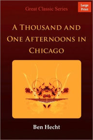 A Thousand And One Afternoons In Chicago - Ben Hecht