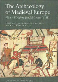 The Archaeology of Medieval Europe 1: The Eighth to Twelfth Centuries AD - James Graham-Campbell