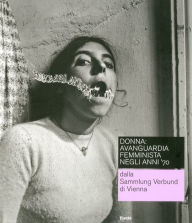 Donna avanguardia femminista negli anni '70: From the Sammlung Verbund Wien - Gabriele Schor