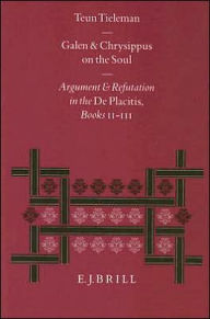 Galen and Chrysippus on the Soul: Argument and Refutation in the De PlacitisBooks II - III - Tieleman