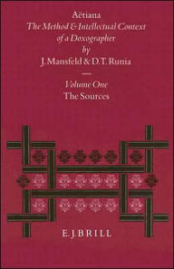 Aetiana: The Method and Intellectual Context of a Doxographer, Volume I, The Sources - Jaap Mansfeld