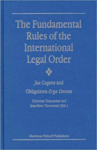 The Fundamental Rules of the International Legal Order: Jus Cogens and Obligations Erga Omnes - Christian Tomuschat