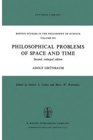 Philosophical Problems of Space and Time: Second, enlarged edition - Adolf Grunbaum