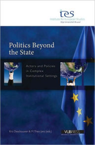 Politics Beyond the State: Actors and Policies in Complex Institutional Settings - Kris Deschouwer